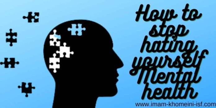 How to stop hating yourself Mental health
