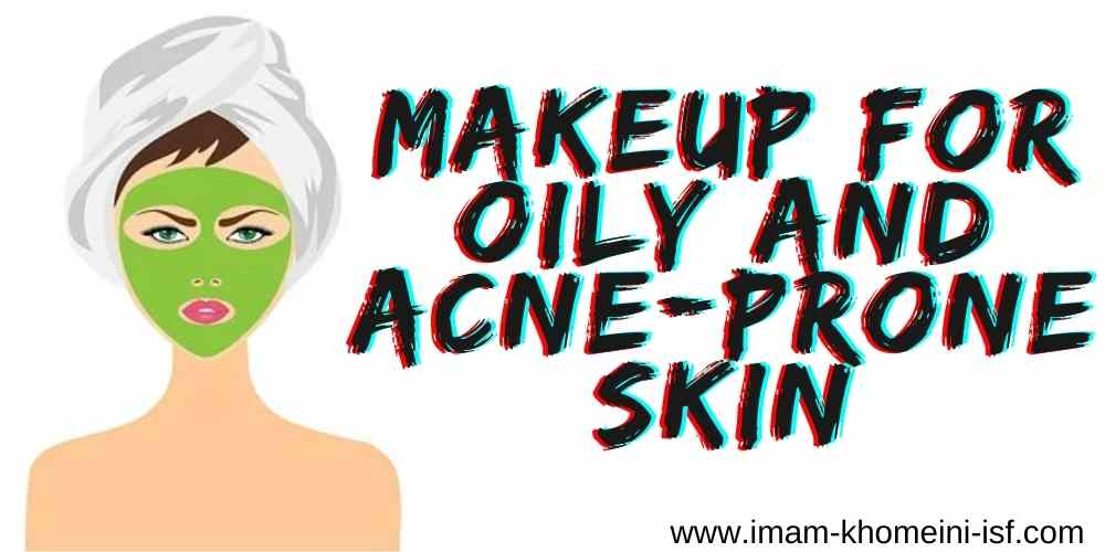 Makeup for oily and acne prone skin