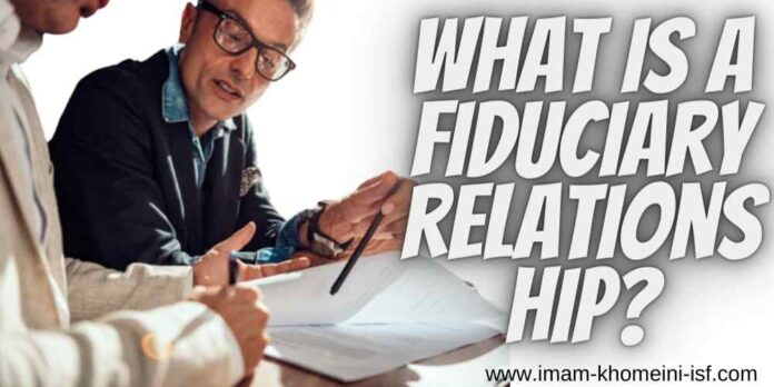 What is a fiduciary relationship?