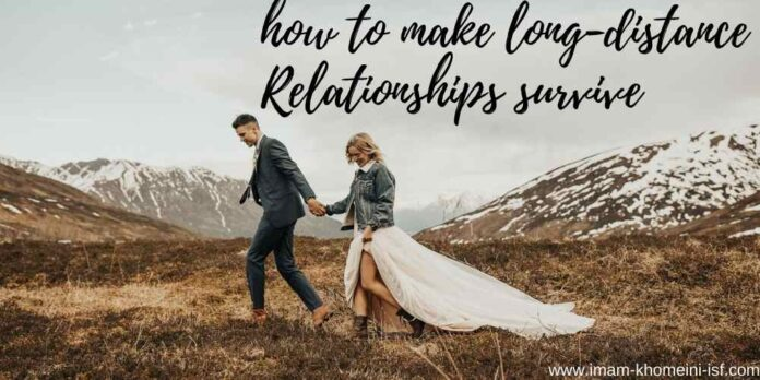 how to make long distance relationships survivehow to make long distance relationships survive