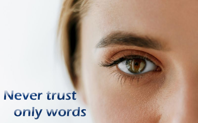 Never trust only words